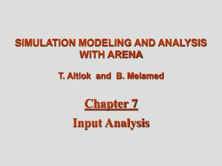 SIMULATION MODELING AND ANALYSIS WITH ARENA T. Altiok  and  B. Melamed Chapter 7 Input Analysis