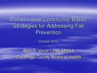 Collaborative Community Based Strategies for Addressing Fall Prevention October 2012