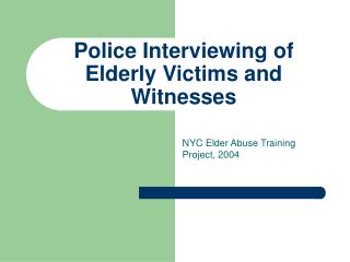 Police Interviewing of Elderly Victims and Witnesses
