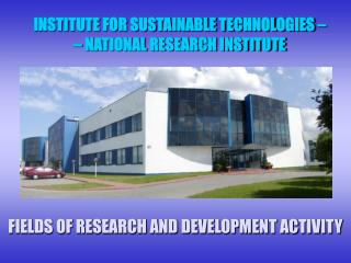 INSTITUTE FOR SUSTAINABLE TECHNOLOGIES – – NATIONAL RESEARCH INSTITUTE