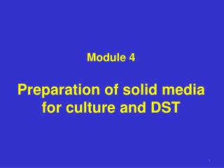 Module 4 Preparation of solid media for culture and DST