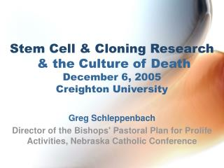 Stem Cell & Cloning Research & the Culture of Death December 6, 2005 Creighton University