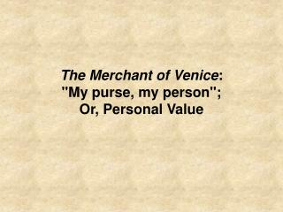 The Merchant of Venice: My purse, my person; Or, Personal Value