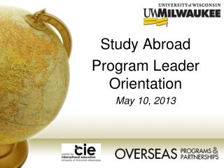 Study Abroad  Program Leader Orientation May 10, 2013