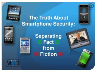 The Truth About Smartphone Security: Separating   Fact   from   Fiction 