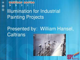 Illumination for Industrial Painting Projects Presented by:  William Hansel, Caltrans