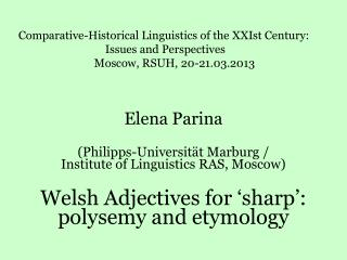 Elena  Parina ( Philipps-Universität Marburg / Institute of Linguistics RAS, Moscow)  Welsh Adjectives  for 'sharp': pol