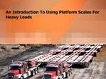 An Introduction To Using Platform Scales For Heavy Loads