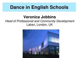 Veronica Jobbins Head of Professional and Community Development Laban, London, UK