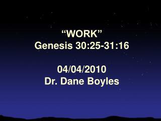 """WORK"" Genesis 30:25-31:16 04/04/2010 Dr. Dane Boyles"