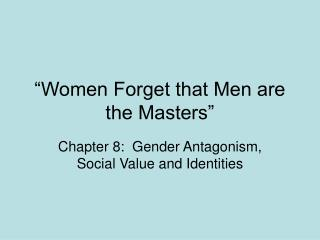 """""""Women Forget that Men are the Masters"""""""