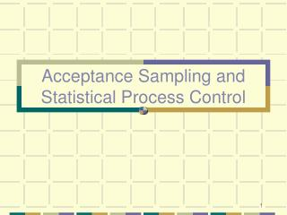 Acceptance Sampling and Statistical Process Control