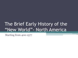 "The Brief Early History of the ""New World""- North America"