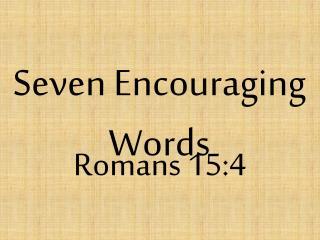 Seven Encouraging Words