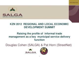 KZN 2012  REGIONAL AND LOCAL ECONOMIC DEVELOPMENT SUMMIT   Raising the profile of  informal trade  management as a key