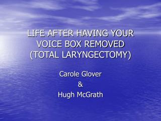 LIFE AFTER HAVING YOUR VOICE BOX REMOVED  TOTAL LARYNGECTOMY