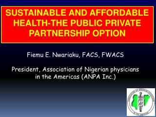 SUSTAINABLE AND AFFORDABLE HEALTH-THE PUBLIC PRIVATE PARTNERSHIP OPTION