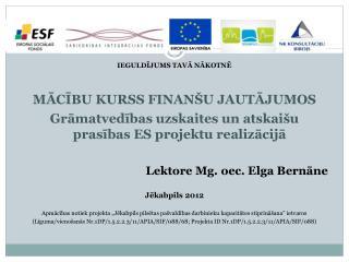 IEGULDĪJUMS TAVĀ NĀKOTNĒ MĀCĪBU KURSS FINANŠU JAUTĀJUMOS Grāmatvedības uzskaites un atskaišu prasības ES projektu realiz