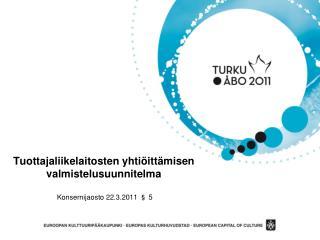 Tuottajaliikelaitosten yhtiöittämisen valmistelusuunnitelma Konsernijaosto 22.3.2011 § 5