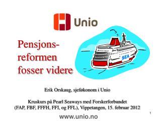 Pensjons- reformen fosser videre Erik Orskaug, sjeføkonom i Unio Kruskurs på Pearl Seaways med Forskerforbundet
