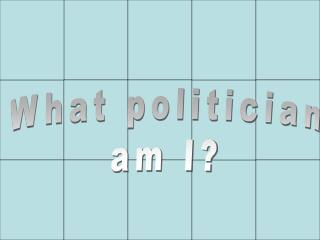 What politician am I?