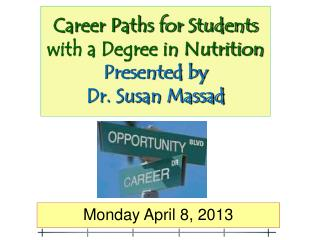 Career Paths for Students with a Degree in Nutrition Presented by Dr. Susan Massad