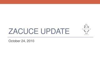 ZACUCE Update