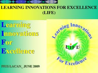 L earning I nnovations F or E xcellence PIUS LACAN_ JUNE 2009