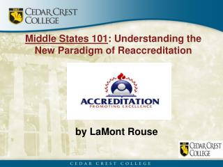 Middle States 101 : Understanding the New Paradigm of Reaccreditation
