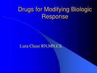 Drugs for Modifying Biologic Response