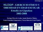 KILOGIP - EJERCICIO F SICO Y OBESIDAD EN EDAD ESCOLAR Estudio en Gipuzkoa 2003-2008