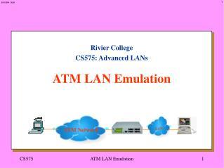 Rivier College CS575: Advanced LANs ATM LAN Emulation