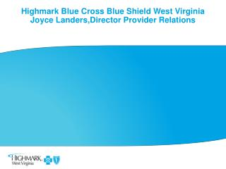 Highmark Blue Cross Blue Shield West Virginia Joyce Landers,Director Provider Relations