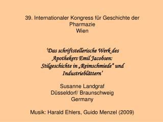 39. Internationaler Kongress für Geschichte der Pharmazie Wien 'Das schriftstellerische Werk des Apothekers Emil Jaco