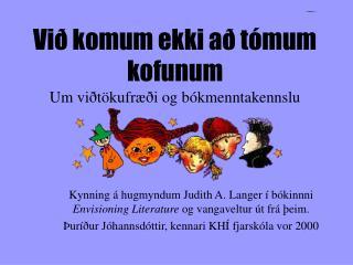 Við komum ekki að tómum kofunum Um viðtökufræði og bókmenntakennslu