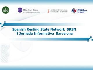 Spanish Resting State Network SRSN I Jornada Informativa Barcelona