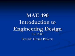 MAE 490 Introduction to Engineering Design