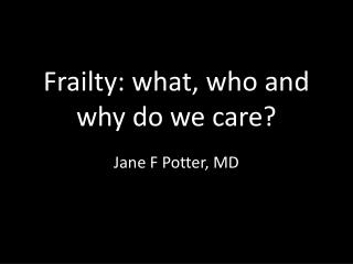 Frailty: what, who and why do we care?
