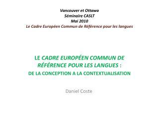Vancouver et Ottawa Séminaire CASLT Mai 2010 Le Cadre Européen Commun de Référence pour les langues