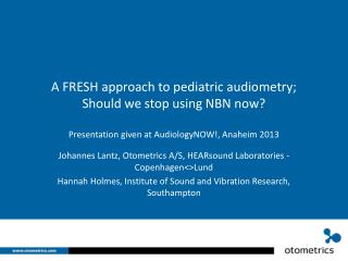 A FRESH approach to pediatric audiometry;  Should we stop using NBN now  Presentation given at AudiologyNOW, Anaheim 201