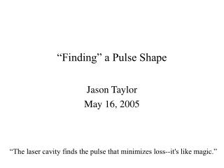 """Finding"" a Pulse Shape"