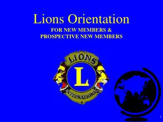 Lions Orientation FOR NEW MEMBERS &  PROSPECTIVE NEW MEMBERS