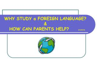 WHY STUDY a FOREIGN LANGUAGE? &    HOW CAN PARENTS HELP?      EHC09/06