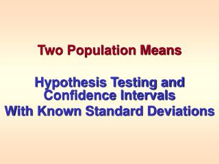 Two Population Means  Hypothesis Testing and Confidence Intervals With Known Standard Deviations