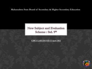 New Subject and Evaluation  Scheme : Std . 9 th