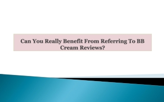 Can You Really Benefit From Referring To BB Cream Reviews