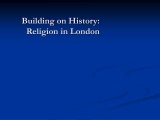 Building on History:  Religion in London
