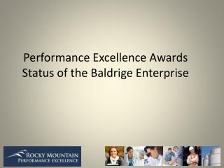 Performance Excellence Awards Status of the Baldrige Enterprise