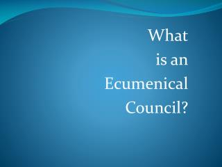 What is an Ecumenical Council?