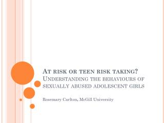 At risk or teen risk taking?  U nderstanding the behaviours of sexually abused adolescent girls